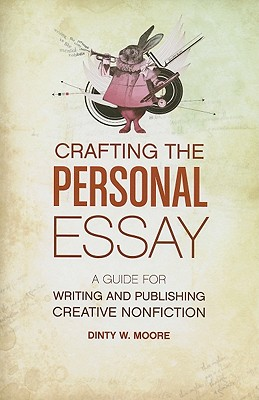 Crafting the Personal Essay By Moore, Dinty W.